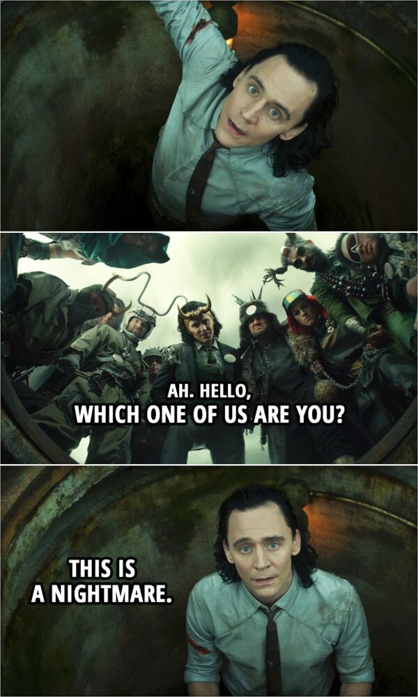 Quote from Loki 1x05   President Loki: Ah. Hello, which one of us are you? Loki: This is a nightmare.